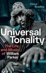 Universal Tonality The Life And Music Of William Parker By Cisco Bradley Engli