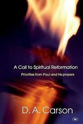 Call To Spiritual Reformation Priorities From Paul And His Prayers By Da Cars0n