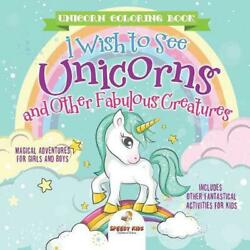 Unicorn Coloring Book. I Wish To See Unicorns And Other Fabulous Creatures. Magi