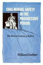 Coal-mining Safety In The Progressive Period The Political Economy Of Reform P