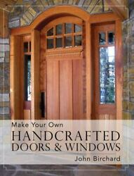 Make Your Own Handcrafted Doors And Windows, , Birchard, John, Very Good, 2015-09-