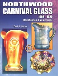 Northwood Carnival Glass 1908-1925 Identification And Value Guide By Burns, Ca…