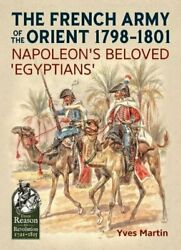 The French Army Of The Orient 1798-1801 Napoleonand039s Beloved And039egyptiansand039 Fromandhellip