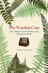 The Wardian Case How A Simple Box Moved Plants And Changed The World By Keogandhellip
