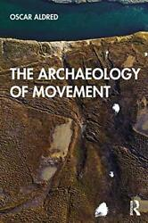 The Archaeology Of Movement By Aldred Oscar New Book Free And Fast Delivery P