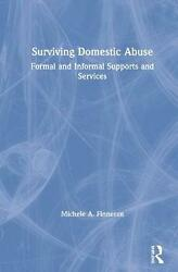 Surviving Domestic Abuse: Formal and Informal Supports and Services by Michele A $204.38