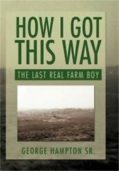 How I Got This Way The Last Real Farm Boy Hardback Or Cased Book