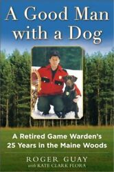 A Good Man With A Dog A Game Wardenand039s 25 Years In The Maine Woods Hardback Or