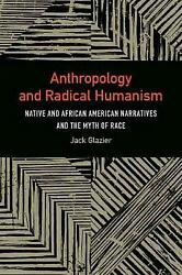 Anthropology And Radical Humanism Native And African American Narratives And Th