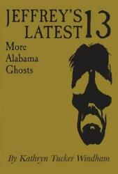Jeffrey's Latest Thirteen More Alabama Ghosts, Commemorative Edition By Wind…