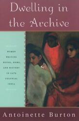 Dwelling In The Archive Women Writing House Home And History In Late Colo...