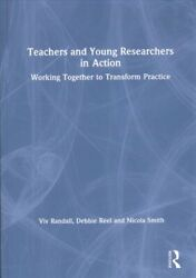 Teachers And Young Researchers In Action Working Together To Transform Prac...