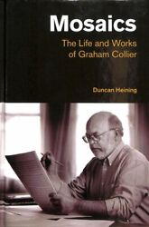 Mosaics The Life And Works Of Graham Collier Hardcover By Heining Duncan...