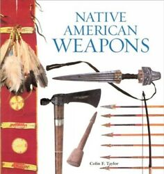 Native American Weapons Paperback By Taylor Colin F. Brand New Free Shipp...