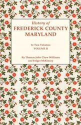 History Of Frederick County, Maryland. In Two Volumes. Volume Ii, Like New Us...