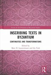 Inscribing Texts In Byzantium Continuities And Transformations Papers From...