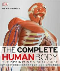 The Complete Human Body 2nd Edition The Definitive Visual Guide Roberts Alice