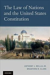 Law Of Nations And The United States Constitution Hardcover By Bellia Antho...
