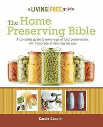 The Home Preserving Bible Living Free Guides By Cancler, Carole Paperback