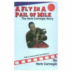 Fly In A Pail Of Milk The Herb Carnegie Story A By Carnegie Herb Paperback