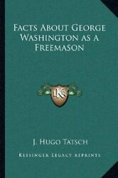 Facts About George Washington As A Freemason By Tatsch, J Hugo Book The Fast