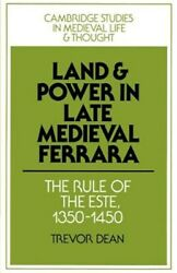 Land And Power In Late Medieval Ferrara The Rule Of The Este, 1350-1450, Pa...
