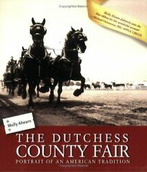 The Dutchess County Fair Portrait Of An American Tradition By Ahearn, Molly The