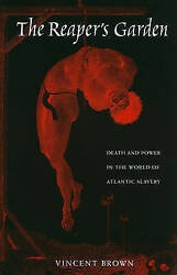 Reaperand039s Garden Death And Power In The World Of Atlantic Slavery By Brown Vinc