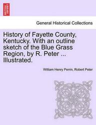 History Of Fayette County Kentucky. With An Outline Sketch Of The Blue Grass Re