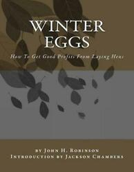 Winter Eggs How To Get Good Profits From Laying Hens By John H. Robinson Engli