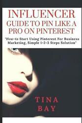 Influencer Guide to Pin Like a Pro on Pinterest: How To Start Using Pinterest fo