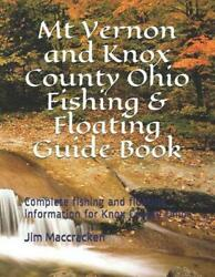 Mt Vernon And Knox County Ohio Fishing And Floating Guide Book Complete Fishing A
