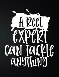 A Reel Expert Can Tackle Anything 100 Pages 8. 5and039and039 X 11and039and039 Fishing Log Book Note