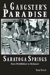 A Gangsterand039s Paradise - Saratoga Springs From Prohibition To Kefauver By Greg Ve