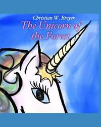 The Unicorn of the Forest by Christian W. Breyer English Paperback Book Free S