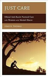 Just Care Ethical Anti-racist Pastoral Care With Women With Mental Illness...