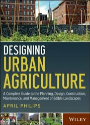 Designing Urban Agriculture A Complete Guide To The Planning Design Constrandhellip