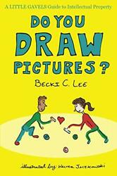 Do You Draw Pictures A Little Gavels Guide To Intellectual Property By Lee,…