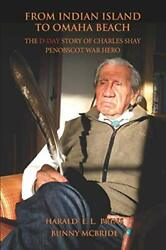 From Indian Island To Omaha Beach The D-day Story Of Charles Shay Penobscotandhellip