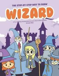 The Step-by-step Way To Draw Wizard A Fun And Easy Drawing Book To Learn How To