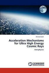 Acceleration Mechanisms For Ultra High Energy Cosmic Rays Astrophysics By Ahmed