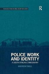 Police Work And Identity A South African Ethnography By Andrew Faull English