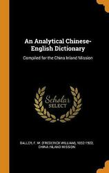 Analytical Chinese-english Dictionary Compiled For The China Inland Mission By