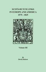 Scots-dutch Links In Europe And America 1575-1825. Volume Iii By David Dobson