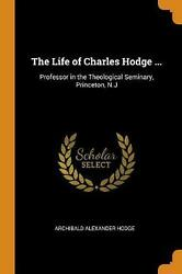 Life Of Charles Hodge ... Professor In The Theological Seminary, Princeton, N.j