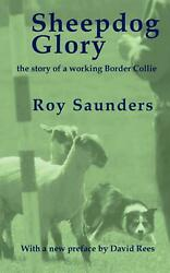 Sheepdog Glory: The Story of a Working Border Collie by Roy Saunders English P