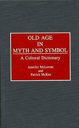 Old Age In Myth And Symbol A Cultural Dictionary By Patrick Mckee English Har