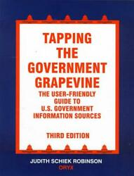 Tapping The Government Grapevine The User-friendly Guide To U.s. Government Inf