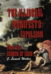 Illiberal Manifesto Expulsion From The Garden Of Eden, Hardcover By Walker,...