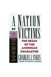 A Nation Of Victims The Decay Of The American Character By Sykes, Charles J.